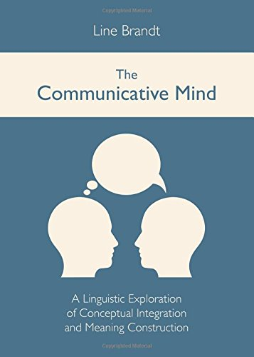 The Communicative Mind: A Linguistic Exploration of Conceptual Integration and Meaning Construction (English, Spanish, F