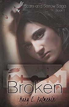 Broken: Book 1 of the Scars and Sorrow Saga by [Palmerin, Mary E.]