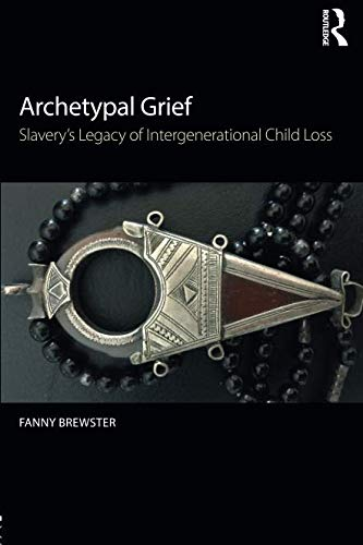 D.O.W.N.L.O.A.D Archetypal Grief: Slavery's Legacy of Intergenerational Child Loss<br />P.D.F