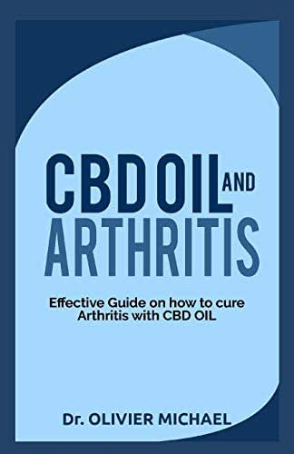 CBD OIL AND ARTHRITIS: Effective Guide on How to cure Arthritis with CBD Oil
