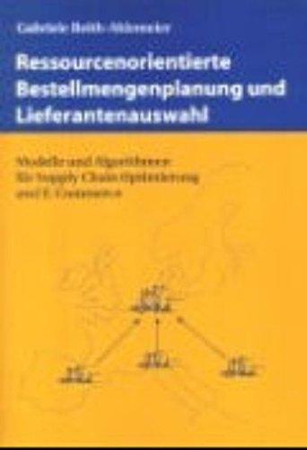 Ressourcenorientierte Bestellmengenplanung und Lieferantenauswahl Taschenbuch – 30. April 2002 Gabriele Reith-Ahlemeier Books on Demand 3831137730 13331280