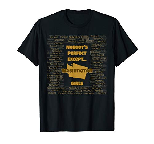 Gift For A Washington Girl - Nobody's Perfect Except... T-Shirt