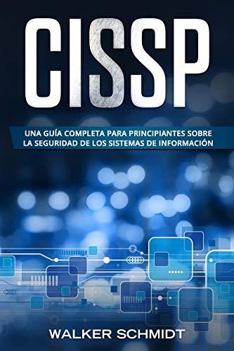 CISSP: Una guía completa para principiantes sobre la seguridad de los sistemas de información (Libro En Español / CISSP Spanish Book Version) por Walker Schmidt
