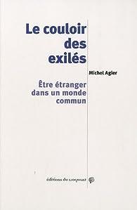 Le couloir des exilés : Etre étranger dans un monde commun par Michel Agier