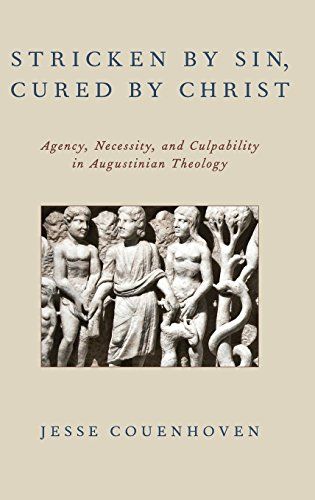 Stricken by Sin, Cured by Christ: Agency, Necessity, and Culpability in Augustinian Theology