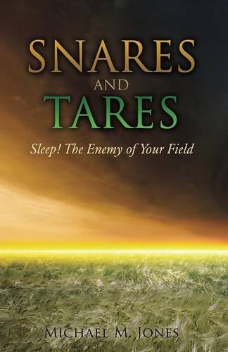 Read Online S N A R E S and Tares Sleep! the Enemy of Your Field Michael M Jones PDF