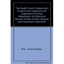 The Health Care Professional's Guide to the Treatment and Diagnosis of Human Babesiosis: An Extensive Review of New Human Species and Advanced Treatments