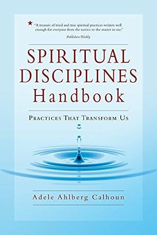 Spiritual Disciplines Handbook: Practices That Transform Us (Transforming Resources) (Walking Gods Earth)