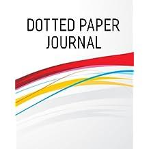 Dotted Paper Journal: Bullet Grid Journal, 8 x 10, 150 Dot Grid Pages (sketchbook, journal, doodle)