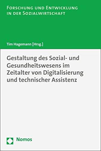 Gestaltung des Sozial- und Gesundheitswesens im Zeitalter von Digitalisierung und technischer Assistenz (Forschung Und Entwicklung in Der Sozialwirtschaft, Band 11)