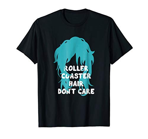Roller Coaster Hair Don't Care - Shirt for Theme Park Lovers