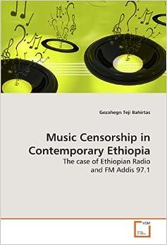 Music Censorship in Contemporary Ethiopia: The case of Ethiopian Radio and FM Addis 97.1