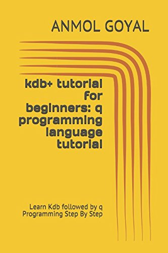 kdb+ tutorial for beginners: q programming language tutorial: Learn Kdb followed by q Programming Step By Step