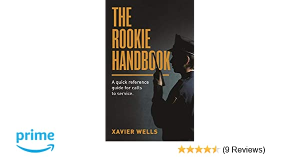 THE ROOKIE HANDBOOK: A quick reference guide to calls for service