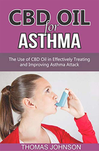 CBD OIL FOR ASTHMA: The Use of CBD Oil in Effectively Treating and Improving Asthma Attack
