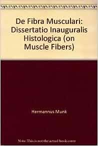 De Fibra Musculari: Dissertatio Inauguralis Histologica (on Muscle