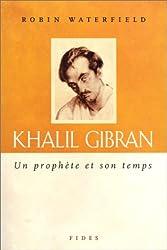 Khalil Gibran : Un prophète et son temps
