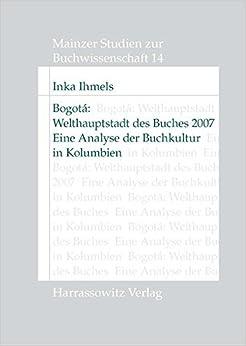 Book Bogota: Welthauptstadt Des Buches 2007: Eine Analyse Der Buchkultur in Kolumbien (Mainzer Studien Zur Buchwissenschaft) by Inka Ihmels (2007-12-31)