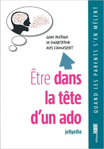 En ligne téléchargement Etre dans la tête d'un ado - Guide pratique de cohabitation avec l'adolescent pdf
