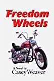 Freedom Wheels, Casey Weaver, 0805995854