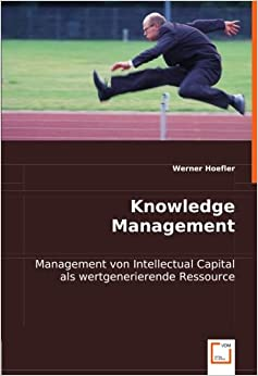 Knowledge Management: Management von Intellectual Capital als wertgenerierende Ressource (German Edition)