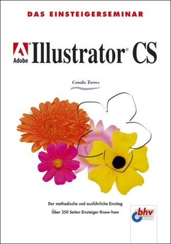 Adobe Illustrator CS. Das Einsteigerseminar