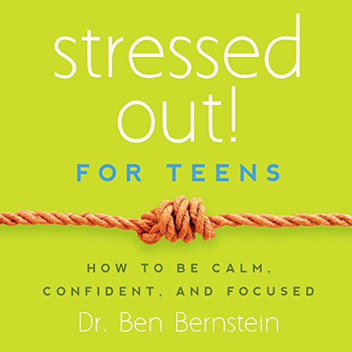 Stressed Out! For Teens: How to Be Calm, Confident & Focused