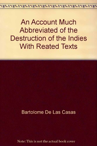 An Account Much Abbreviated of the Destruction of the Indies With Reated Texts
