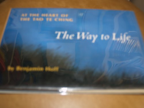 The Way to Life: At the Heart of the Tao Te Ching