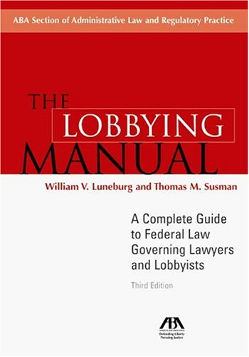 The Lobbying Manual: A Complete Guide to Federal Law Governing Lawyers and Lobbyists ebook