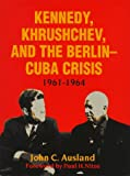 Kennedy, Khrushchev, and the Berlin-Cuba Crisis, 1961-1964 : The 1961-64 Wall, Ausland, John C., 8200226352