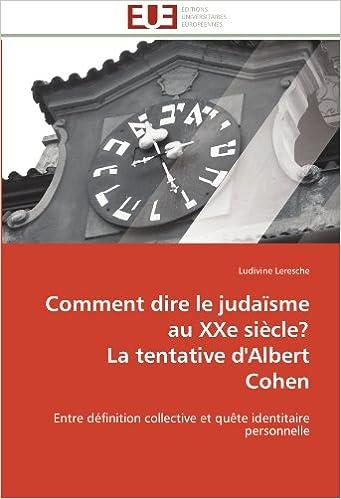 Comment dire le judaïsme au XXe siècle? La tentative d'Albert Cohen: Entre définition collective et quête identitaire personnelle (Omn.Univ.Europ.)