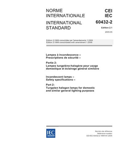 (IEC 60432-2 Ed. 2.1 b:2005, Incandescent lamps - Safety specifications - Part 2: Tungsten-halogen lamps for domestic and similar general lighting purposes)