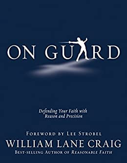 On Guard: Defending Your Faith with Reason and Precision by [Craig, William Lane]