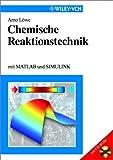 Chemische Reaktionstechnik : Mit MATLAB und Simulink, Lowe, Arno, 3527302689