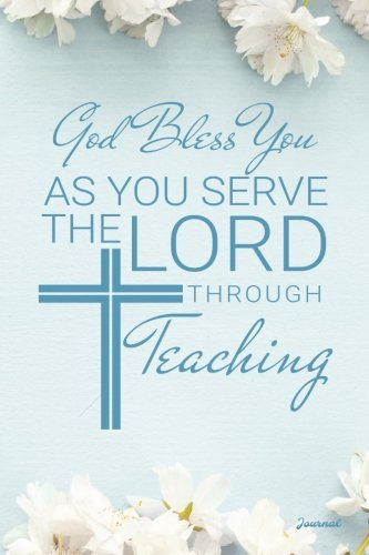 God Bless You As You Serve The Lord Through Teaching Journal: Religious Teacher Journal; Lined Journal  for a Religious Teacher Appreciation Gift ()