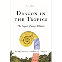 Dragon in the Tropics: Venezuela and the Legacy of Hugo Chavez