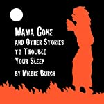 'Mama Gone' and Other Stories to Trouble Your Sleep | Milbre Burch,Jane Yolen,Richard Matheson,Ursula K. LeGuin,Helen Eustis,Joseph Jacobs