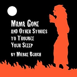 'Mama Gone' and Other Stories to Trouble Your Sleep