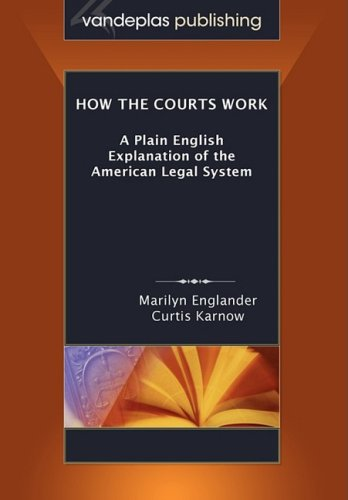 How the Courts Work: A Plain English Explanation of the American Legal System, Paperback Edition (American Security Systems)
