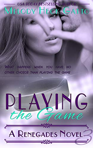Playing the Game: Renegades 3 (The Renegades - Game The Playing