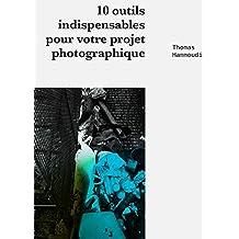 10 outils indispensables pour votre projet photographique (French Edition)