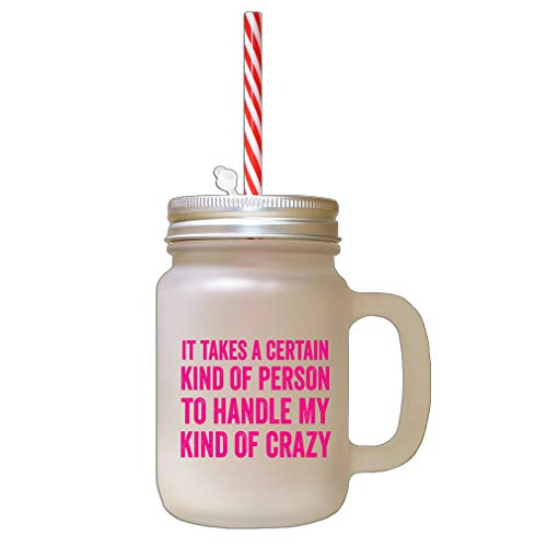 Style In Print Hot Pink It Takes A to Handle My Kind of Crazy Frosted Glass Mason Jar with Straw