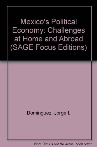 Mexico's Political Economy: Challenges at Home and Abroad (SAGE Focus Editions)