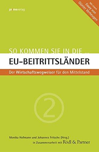 So kommen Sie in die EU-Beitrittsländer: Der Wirtschaftswegweiser für den Mittelstand