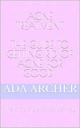 Acne Treatment  The guide to getting rid of acne for good : The simple yet effective way