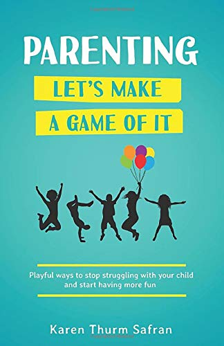 Parenting-Lets Make a Game of It: Playful Ways to Stop ...