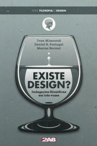 Existe Design? Indagações filosóficas em três vozes (Filosofia do Design Livro 1)
