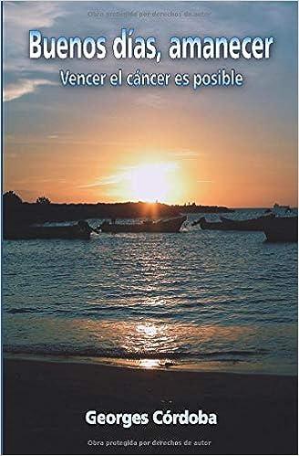 Buenos días, amanecer: Vencer el cáncer es posible (Spanish ...