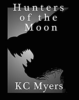 Hunters of the Moon by [Myers, KC]